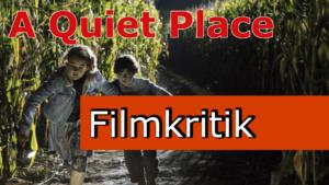 Filmkritik: A Quiet Place **Keine Spoiler**